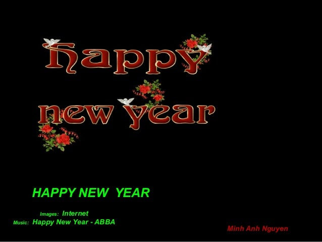 HAPPY NEW YEAR                Internet          Images:Music:   Happy New Year - ABBA                                 Minh...