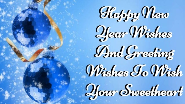 happy new year wishes and greeting wishes to wish your sweetheart happy new year wishes and