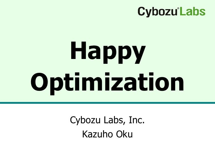 Happy Optimization Cybozu Labs, Inc. Kazuho Oku