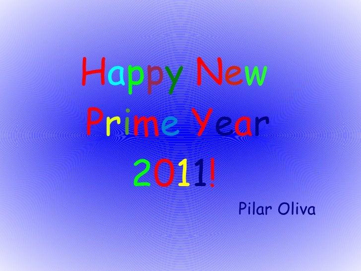 H a p p y  N e w  P r i m e   Y e a r 2 0 1 1 ! Pilar Oliva