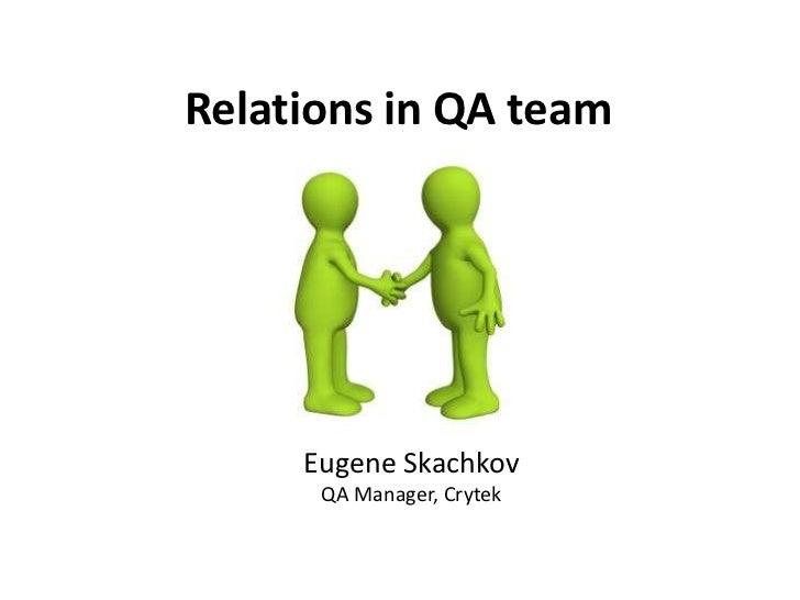 Relations in QA team     Eugene Skachkov      QA Manager, Crytek