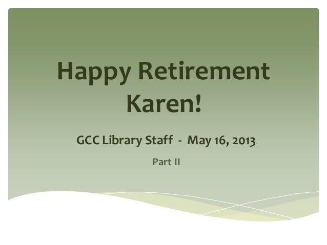 Happy RetirementKaren!GCC Library Staff - May 16, 2013Part II