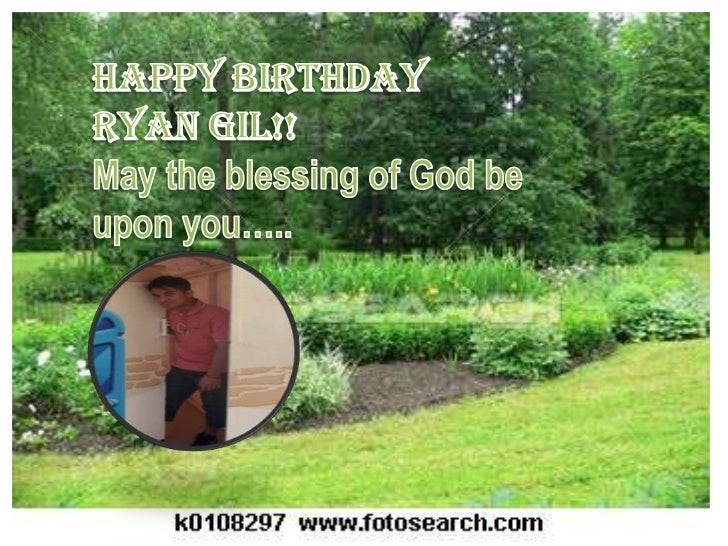 Happy Birthday     Ryan Gil!!<br />May the blessing of God be upon you…..<br />