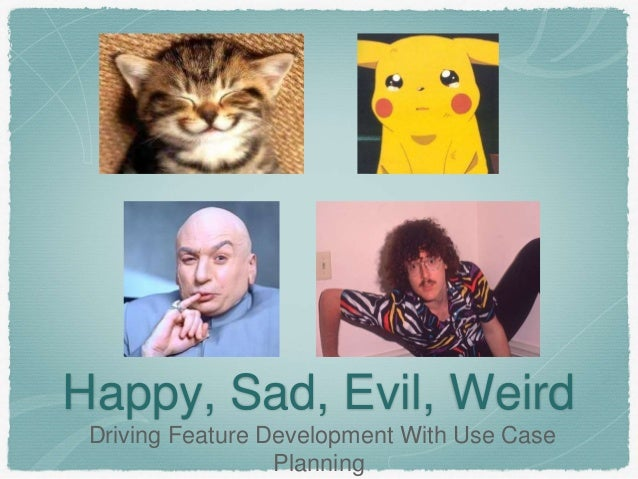 Happy, Sad, Evil, Weird Driving Feature Development With Use Case Planning