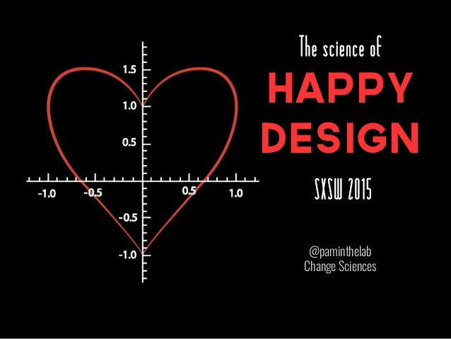 The Science of Happy Design - SXSW 2015
