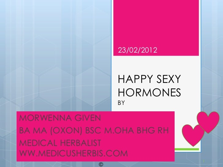23/02/2012                   HAPPY SEXY                   HORMONES                   BYMORWENNA GIVENBA MA (OXON) BSC M.OH...