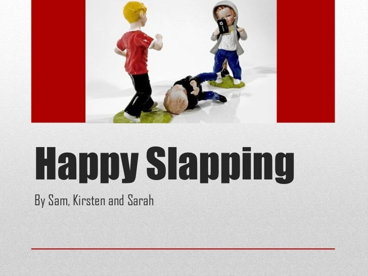 Happy Slapping By Sam, Kirsten and Sarah