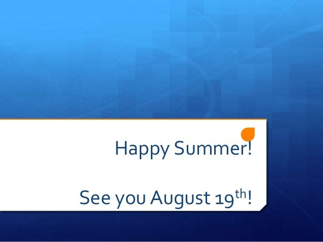 Happy Summer! See you August 19th!