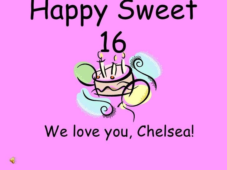 Happy Sweet 16<br />We love you, Chelsea!<br />