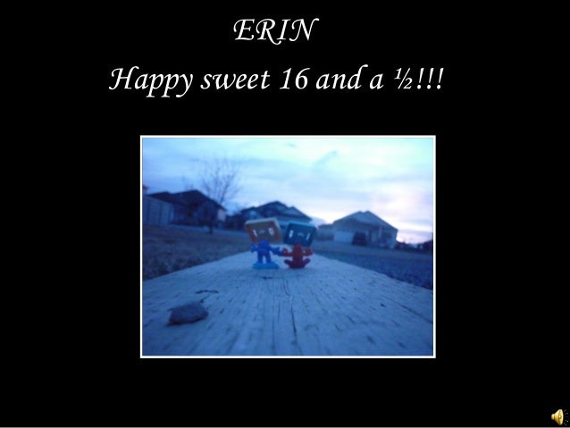 Happy sweet 16 and a ½!!!ERIN
