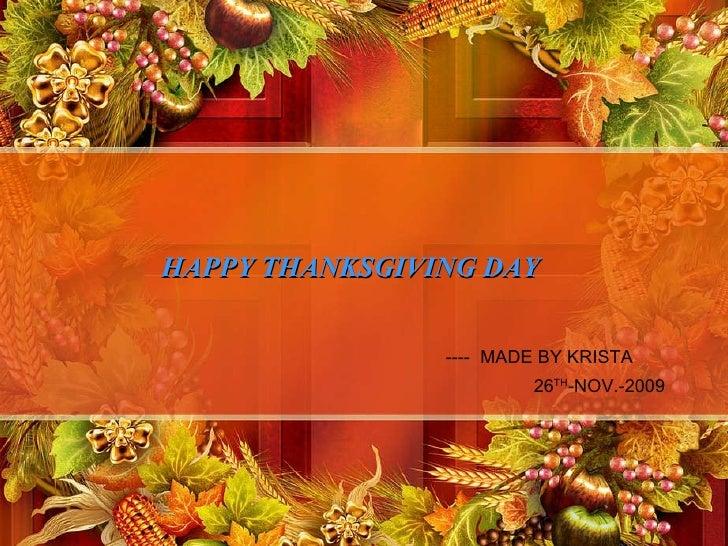 HAPPY THANKSGIVING DAY HAPPY THANKSGIVING DAY ----  MADE BY KRISTA 26 TH -NOV.-2009