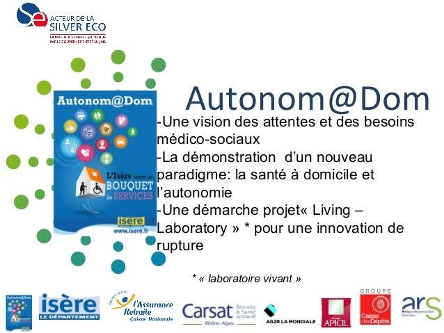 Autonom@Dom-Une vision des attentes et des besoins médico-sociaux -La démonstration d'un nouveau paradigme: la santé à dom...