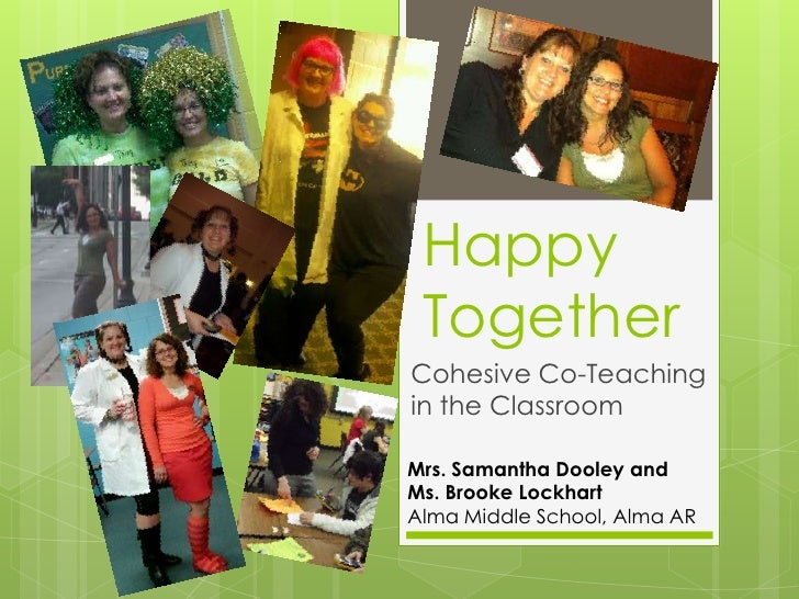 Happy TogetherCohesive Co-Teachingin the ClassroomMrs. Samantha Dooley andMs. Brooke LockhartAlma Middle School, Alma AR