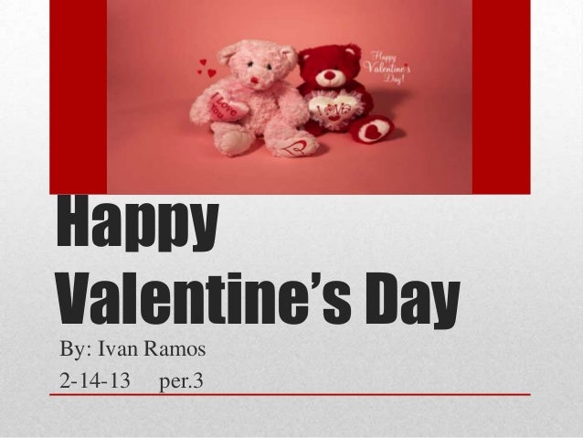 HappyValentine's DayBy: Ivan Ramos2-14-13 per.3