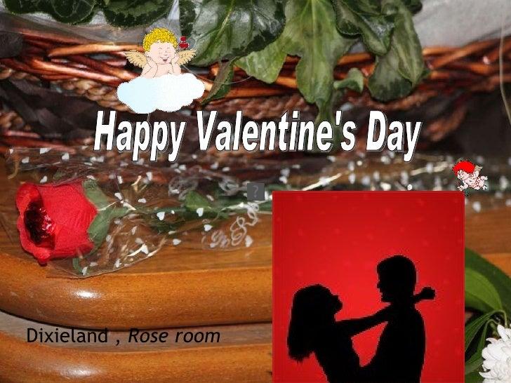 <ul><li>Dixieland ,  Rose room </li></ul>Happy Valentine's Day