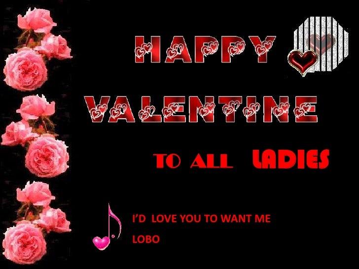 LADIES<br />TO  ALL<br />I'D  LOVE YOU TO WANT ME<br />LOBO<br />