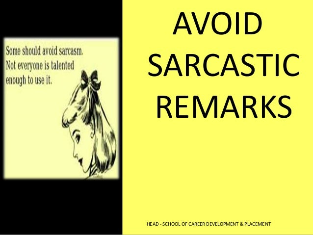 AVOID SARCASTIC REMARKS HEAD - SCHOOL OF CAREER DEVELOPMENT & PLACEMENT