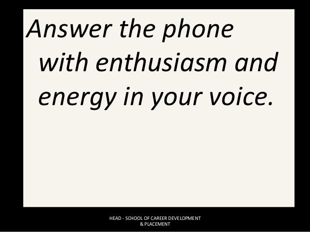 Answer the phone with enthusiasm and energy in your voice. HEAD - SCHOOL OF CAREER DEVELOPMENT & PLACEMENT
