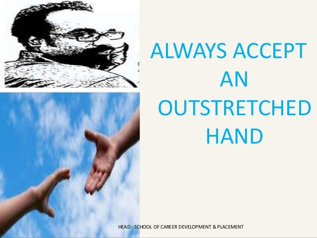 ALWAYS ACCEPT AN OUTSTRETCHED HAND HEAD - SCHOOL OF CAREER DEVELOPMENT & PLACEMENT