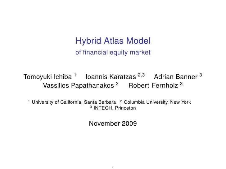 Hybrid Atlas Model                         of financial equity market   Tomoyuki Ichiba 1 Ioannis Karatzas 2,3 Adrian Banne...