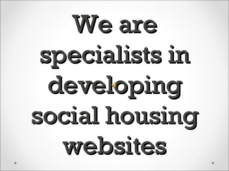 We are specialists in  developingsocial housing   websites