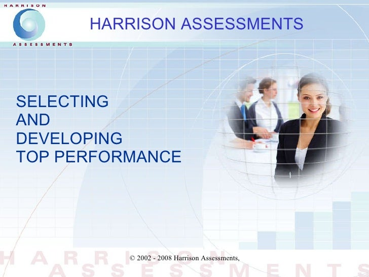 SELECTING  AND  DEVELOPING  TOP PERFORMANCE HARRISON ASSESSMENTS