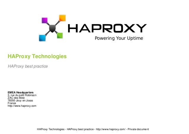 Powering Your Uptime HAProxy Technologies HAProxy best practice EMEA Headquarters 3, rue du petit Robinson ZAC des Metz 78...