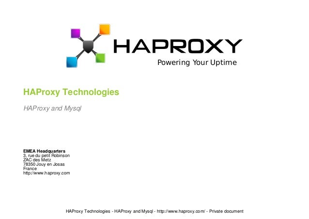Powering Your Uptime  HAProxy Technologies  HAProxy and Mysql  EMEA Headquarters  3, rue du petit Robinson  ZAC des Metz  ...