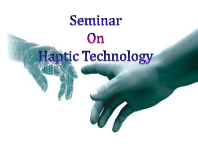 advantages of haptics Haptic technology, or haptics, is a tactile feedback technology which takes advantage of the sense of touch by applying forces, vibrations, or motions to the userthis mechanical stimulation can be used to assist in the creation of virtual objects.