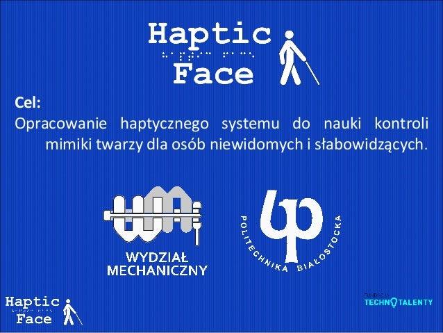 Cel: Opracowanie haptycznego systemu do nauki kontroli mimiki twarzy dla osób niewidomych i słabowidzących.