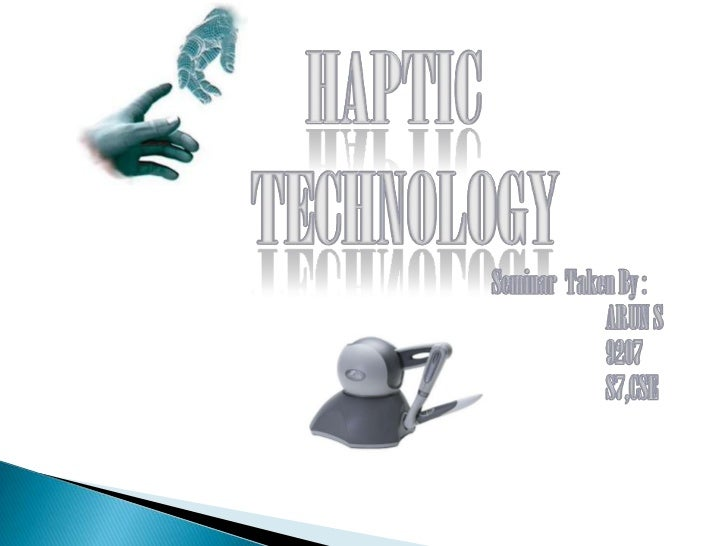    Haptics , is the technology of adding the sensation of    touch and feeling    to computers.   When virtual objects a...