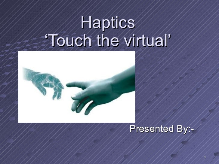 Haptics 'Touch the virtual' Presented By:-