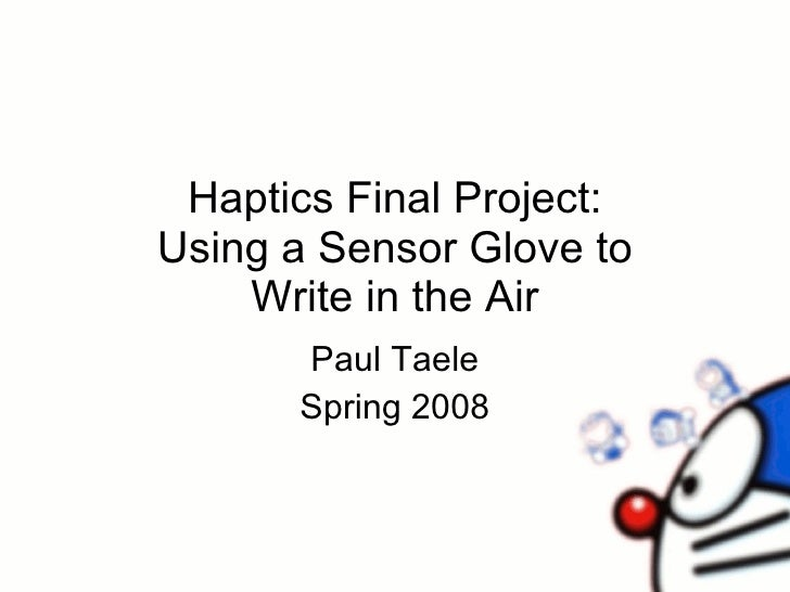 Haptics Final Project: Using a Sensor Glove to Write in the Air Paul Taele Spring 2008