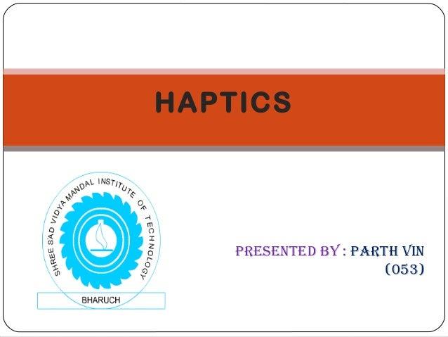 HAPTICS  PRESENTED bY : PaRTh ViN (053)
