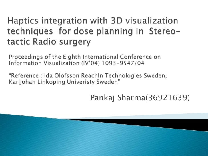 Haptics integration with 3D visualization techniques  for dose planning in  Stereo-tactic Radio surgery<br />Pankaj Sharma...