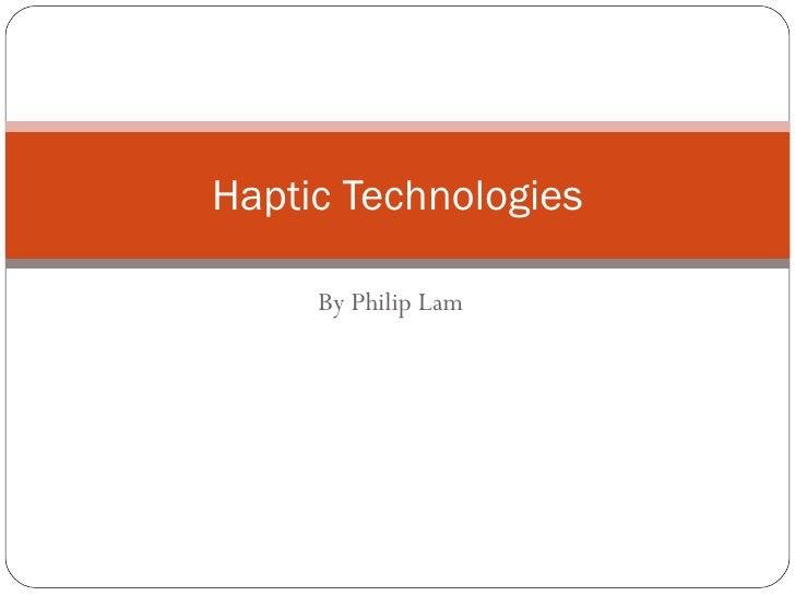By Philip Lam Haptic Technologies