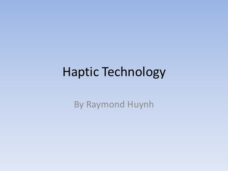 Haptic Technology<br />By Raymond Huynh<br />