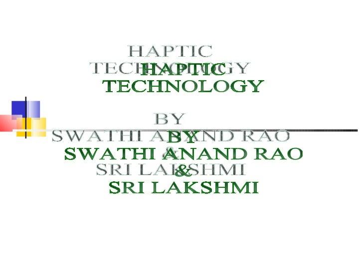 HAPTIC TECHNOLOGY BY SWATHI ANAND RAO & SRI LAKSHMI