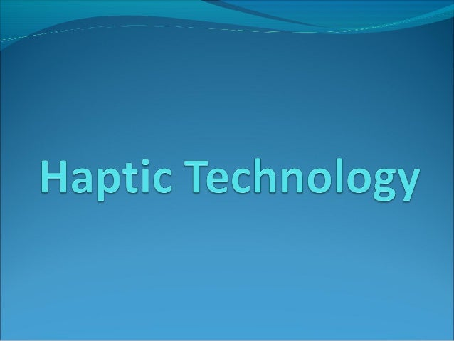 haptic technology feeling the future Tactical haptics showcases touch feedback technology for virtual video: haptic technology and the future of vr but the best they will feel is a.