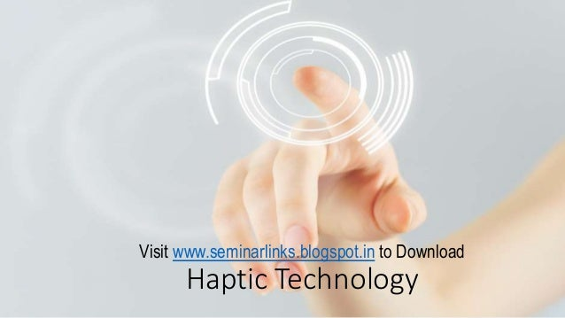 Visit www.seminarlinks.blogspot.in to Download  Haptic Technology