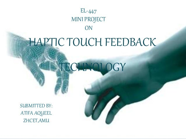 ppt on haptic technology Download seminar report and documentation on haptic technology it is the technology provide virtual environment by the touch sensation or.