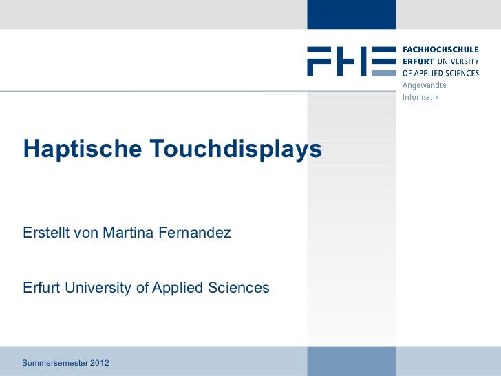 Haptische TouchdisplaysErstellt von Martina FernandezErfurt University of Applied SciencesSommersemester 2012