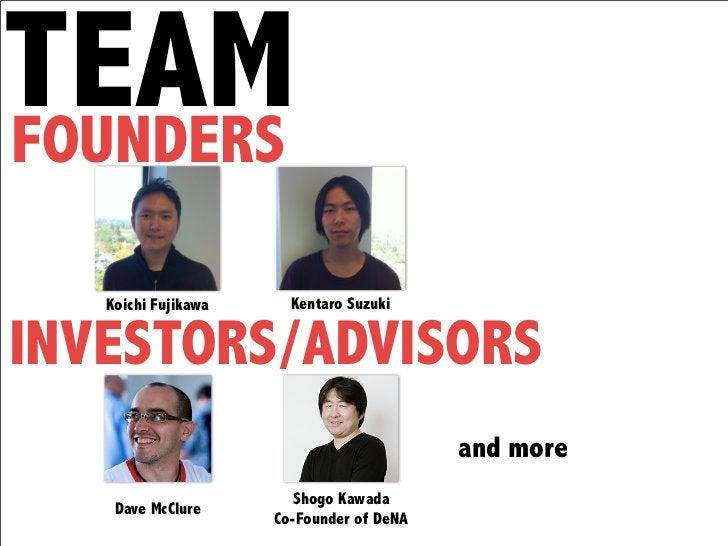 TEAMFOUNDERS   Koichi Fujikawa     Kentaro SuzukiINVESTORS/ADVISORS                                          and more     ...