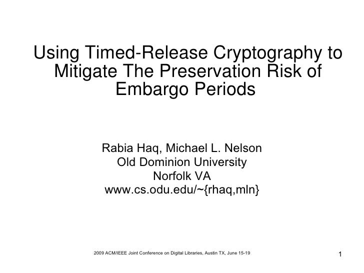 Using Timed-Release Cryptography to   Mitigate The Preservation Risk of           Embargo Periods            Rabia Haq, Mi...