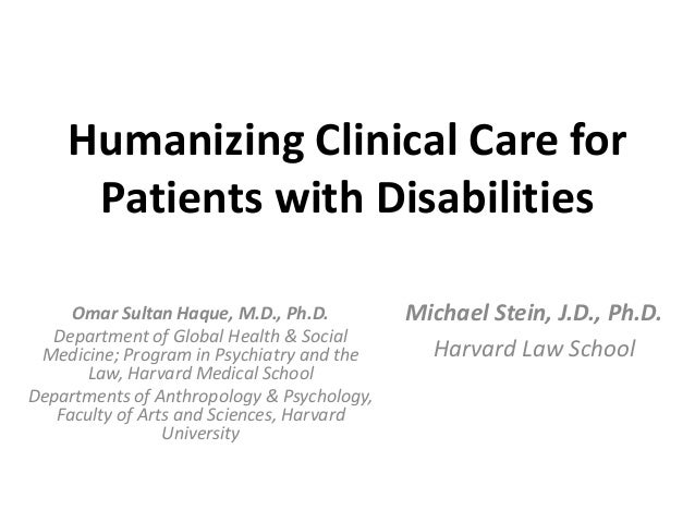 Humanizing Clinical Care for Patients with Disabilities Omar Sultan Haque, M.D., Ph.D. Department of Global Health & Socia...