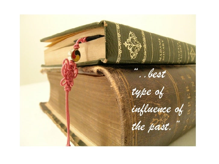 """"""" ..best type of influence of the past."""""""