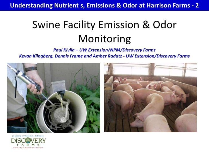 Understanding Nutrient s, Emissions & Odor at Harrison Farms - 2<br />Swine Facility Emission & Odor Monitoring<br />Paul ...