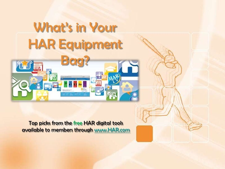 What's in YourHAR EquipmentBag?<br />Top picks from the free HAR digital tools available to members through www.HAR.com<br />
