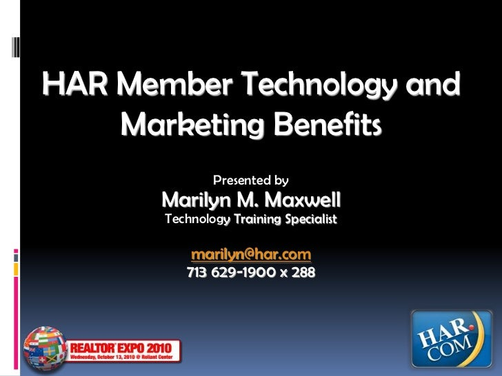 HAR Member Technology and Marketing Benefits<br />Presented by<br />Marilyn M. Maxwell<br />Technology Training Specialist...