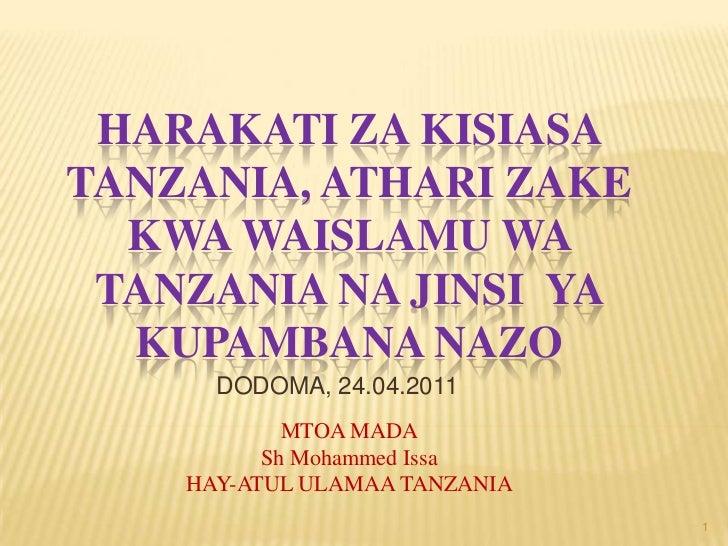 Harakatizakisiasatanzania, atharizakekwawaislamu WA TANZANIA najinsiyakuPAMBANAnazo<br />DODOMA, 24.04.2011<br />MTOA MADA...